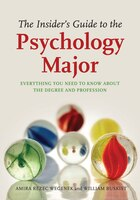 Insider's Guide to the Psychology Major: Everything You Needto Know About the Degree and Profession
