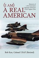 I Am a Real American: Memoirs of a 3rd Generation Japanese-American USAF Fighter Pilot
