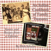 An Italian Cookbook of Family Treasures: Stories and Recipes from a Lifetime