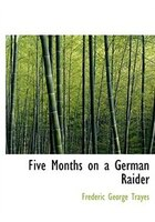 Five Months on a German Raider (Large Print Edition)