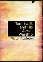 Tom Swift and His Aerial Warship (Large Print Edition)