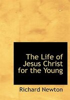 The Life of Jesus Christ for the Young (Large Print Edition)