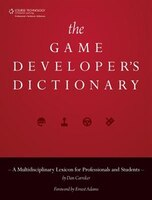 The Game Developer's Dictionary: A Multidisciplinary Lexicon For Professionals And Students