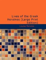 Lives of the Greek Heroines (Large Print Edition)