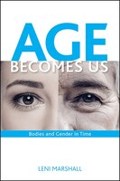 Age Becomes Us: Bodies and Gender in Time