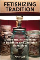 Fetishizing Tradition: Desire and Reinvention in Buddhist and Christian Narratives