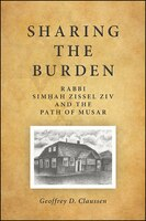 Sharing the Burden: Rabbi Simhah Zissel Ziv and the Path of Musar