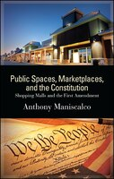 Public Spaces, Marketplaces, and the Constitution: Shopping Malls and the First Amendment