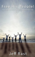 Free His People!: Pursuing a More Biblical View of the People of God