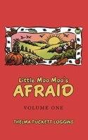 Little Moo Moo's Afraid: Volume One