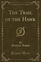 The Trail of the Hawk (Classic Reprint)