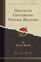 Dialogues Concerning Natural Religion (Classic Reprint)