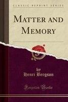 Matter and Memory (Classic Reprint)
