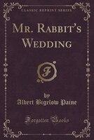 Mr. Rabbit's Wedding (Classic Reprint)
