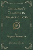 Children's Classics in Dramatic Form, Vol. 2 (Classic Reprint)