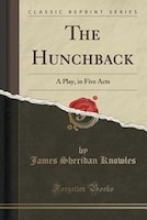 The Hunchback: A Play, in Five Acts (Classic Reprint)