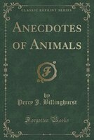 Anecdotes of Animals (Classic Reprint)