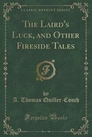The Laird's Luck, and Other Fireside Tales (Classic Reprint)