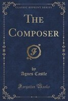 The Composer (Classic Reprint)