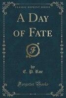 A Day of Fate (Classic Reprint)