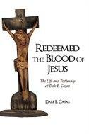Redeemed the Blood of Jesus: The Life and Testimony of Dale E. Casas - E. Casas Dale E. Casas