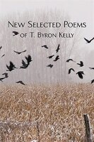 New Selected Poems Of T.byron Kelly - T. Byron Kelly