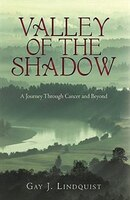 Valley Of The Shadow: A Journey Through Cancer And Beyond