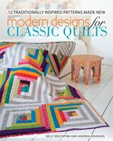 Modern Designs For Classic Quilts: 12 Traditionally Inspired
