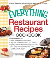 The Everything Restaurant Recipes Cookbook: Copycat Recipes For Outback Steakhouse Bloomin' Onion, Long John