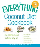 The Everything Coconut Diet Cookbook: The delicious and natural way to, lose weight fast, boost energy, improve digestion, reduce