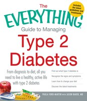 The Everything Guide to Managing Type 2 Diabetes: From Diagnosis to Diet, All You Need to Live a Healthy, Active Life with Type 2