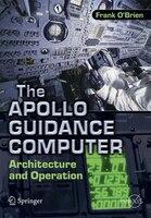 The Apollo Guidance Computer: Architecture and Operation
