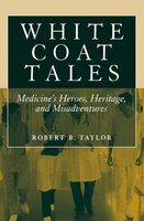 White Coat Tales: Medicine's Heroes, Heritage, and