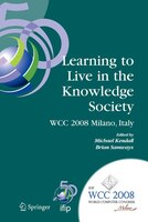Learning to Live in the Knowledge Society: IFIP 20th World Computer Congress, IFIP TC 3 ED-L2L Conference, September 7-10, 2008, M