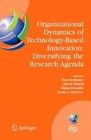 Organizational Dynamics of Technology-Based Innovation:  Diversifying the Research Agenda: IFIP TC8 WG 8.6 International Working C