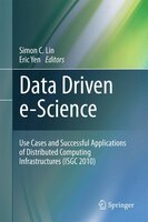Data Driven e-Science: Use Cases and Successful Applications of Distributed Computing Infrastructures (ISGC 2010)
