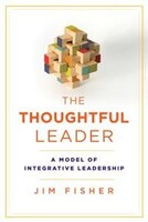The Thoughtful Leader: A Model of Integrative Leadership