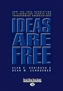 Ideas are Free: How the Idea Revolution is Liberating People and Transforming Organizations (EasyRead Large Edition)