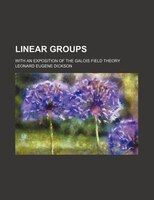Linear groups; with an exposition of the Galois field theory