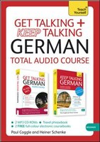 Get Talking And Keep Talking German Total Audio Course: The Essential Short Course For Speaking And Understanding With Confidence