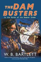 The Dam Busters: In The Words Of The Bomber Crews
