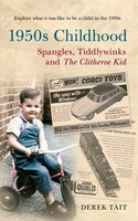 A 1950s Childhood: Spangles, Tiddlywinks And The Clitheroe Kid