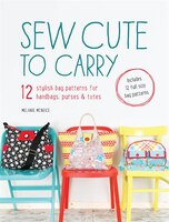 Sew Cute To Carry: 12 Stylish Bag Patterns For Handbags, Purses And Totes (9781446304181 978144630418) photo