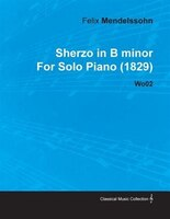 Sherzo in B Minor by Felix Mendelssohn for Solo Piano (1829) Wo02