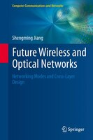 Future Wireless and Optical Networks: Networking Modes and Cross-Layer Design