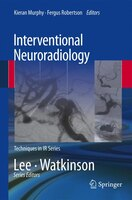 Interventional Neuroradiology: Techniques in Interventional Radiology Series