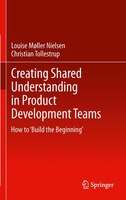 Creating Shared Understanding in Product Development Teams: How to 'Build the Beginning'