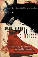 Dark Secrets Of Childhood: Media Power, Child Abuse And Public Scandals