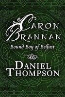 Caron Brannan: Bound Boy of Belfast