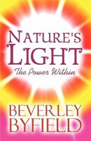 Nature's Light: The Power Within - Beverley Byfield